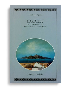 L'ARIA BLU. Lettere da Capri mai scritte, mai spedite. Di GIUSEPPE APREA. Pagine 183. Formato 21x13. Collana Atyidae. Edizioni La Conchiglia Capri.