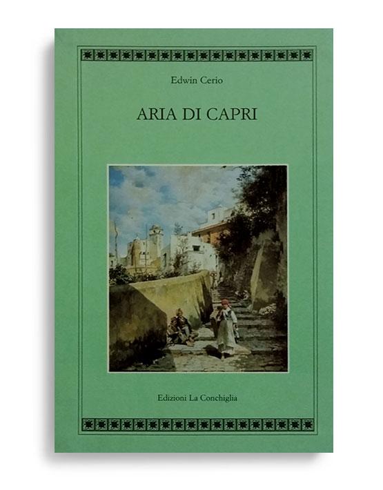 ARIA DI CAPRI. Di EDWIN CERIO. Due volumi in cofanetti. Pegine 221 (cad). Formato 21x13. Collana Atyidae. Edizioni La Conchiglia Capri.