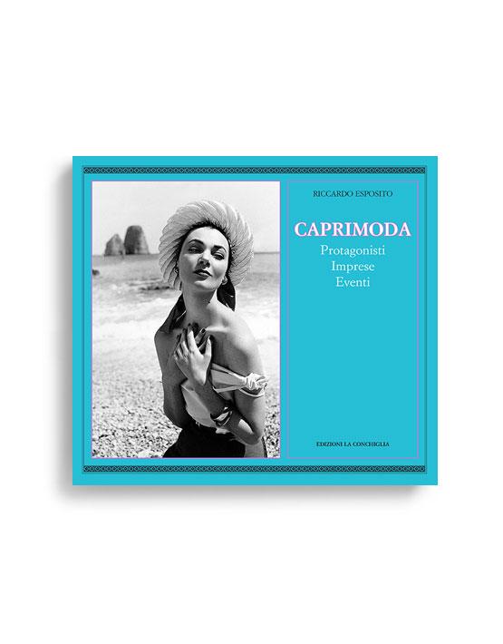 CAPRIMODA - Protagonisti, imprese, eventi. Di Riccardo Esposito. Pagine 200. Formato 24,50x23,50. Collana Haliotis. Edizioni La Conchiglia Capri.