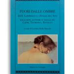 FUORI DALLE OMBRE. D.H. Lawrence e l'Italia del Sud. Racconti, lettere e viaggi da Capri, Taormina, Ravello. A cura di LUCIANA ROLLO BANCALE. Pagine 394. Formato 21x13. Collana Atyidae. Edizioni La Conchiglia Capri.