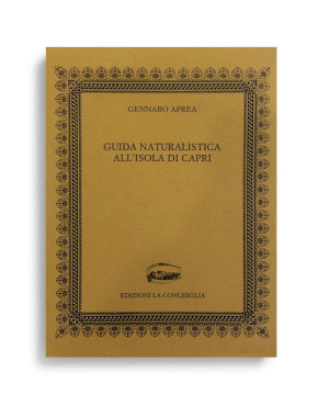 GUIDA NATURALISTICA ALL'ISOLA DI CAPRI. Di GENNARO APREA. Pagine 133. Formato 16,50x12. Collana Neptunea. Edizioni La Conchiglia Capri.