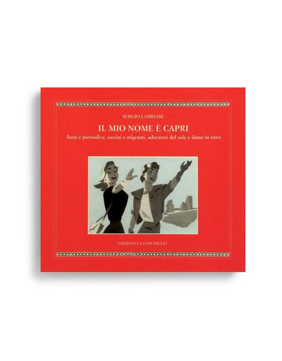 IL MIO NOME E' CAPRI. Di SERGIO LAMBIASE. Pagine 110. Formato 18X20. Collana Astrea. Edizioni La Conchiglia Capri.