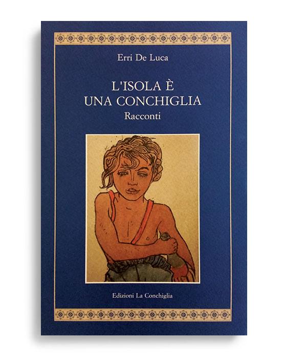 L'ISOLA È UNA CONCHIGLIA. Di ERRI DE LUCA. Pagine 50. Formato 21x13. Collana Diodora. Edizioni La Conchiglia Capri.