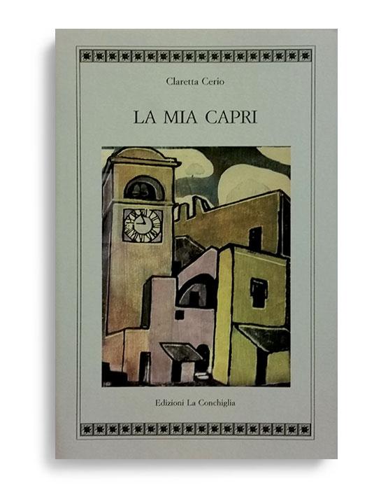 LA MIA CAPRI. Di CLARETTA CERIO. Pagine 208. Formato 21x13. Collana Atyidae. Edizioni La Conchiglia Capri.