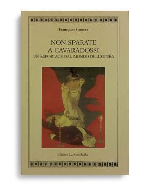 NON SPARATE A CAVARADOSSI. Di FRANCESCO CANESSA. Pagine 190. Formato 21x13. Collana Atyidae. Edizioni La Conchiglia Capri.