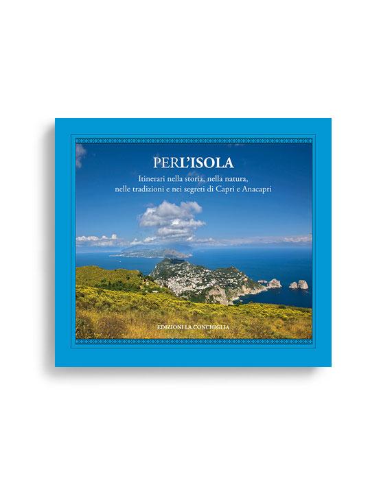 PER L'ISOLA. A cura di RICCARDO ESPOSITO e SALVATORE BORA'. Pagine 360. Formato 18x20. Collana Astrea. Edizioni La Conchiglia Capri.