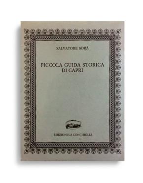 PICCOLA GUIDA STORICA DI CAPRI. Di SALVATORE BORA'. Pagine 105. Formato 16,50x12. VOLUME ESAURITO. Collana Neptunea. Edizioni La Conchiglia Capri.