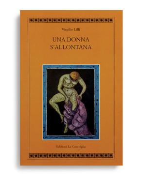UNA DONNA S'ALLONTANA. Di VIRGILIO LILLI. Introduzione di Dante della Terza. Pagine 359. Formato 21x13. Collana Atyidae. Edizioni La Conchiglia Capri.
