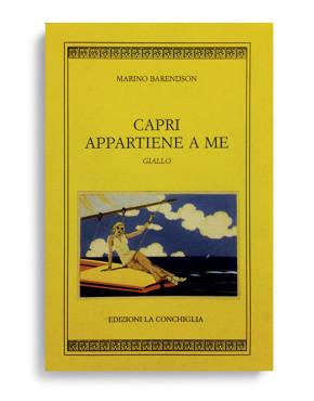 CAPRI APPARTIENE A ME. Giallo. Di MARINO BARENDSON. Pagine 187. Formato 16x10. Collana Harpa. Edizioni La Conchiglia Capri.