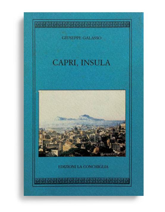 CAPRI INSULA. Di GIUSEPPE GALASSO. Pagine 102. Formato 16x10. VOLUME ESAURITO   Collana Harpa. Edizioni La Conchiglia Capri.