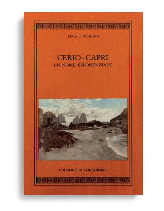 CERIO-CAPRI. Un nome esponnziale. Di LUCA DI SCHIENA. Pagine 30. Formato 16x10. Collana Harpa. Edizioni La Conchiglia Capri.