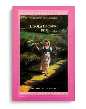 L'ISOLA DI CAPRI (1853). Di FERDINAND GREGOROVIUS  Pagine 112. Formato 16x10. Collana Harpa. Edizioni La Conchiglia Capri.