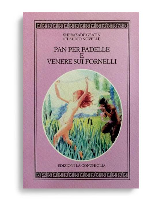 PAN PER PADELLE E VENERE SUI FORNELLI. Di CLAUDIO NOVELLI. Pagine 164. Formato 16x10. Collana Harpa. Edizioni La Conchiglia Capri.