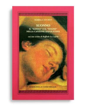 """SUONNO - Il """"sonno"""" e il """"sogno"""" nella canzone napoletana. Di ISABELLA DUCROT. Pagine 64. Formato 16x10. Collana Harpa. Edizioni La Conchiglia Capri."""