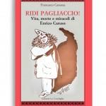 RIDI PAGLIACCIO! - Vita, morte e miracoli di Enrico Caruso. Di Francesco Canessa. Pagine 205. Formato 21x13. Collana Atyidae. Edizioni La Conchiglia Capri.