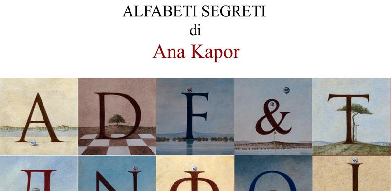 Alfabeti Segreti - Una mostra di Ana Kapor a La Conchiglia Libri & Arte di Via dei Pianellari, 17 - Roma
