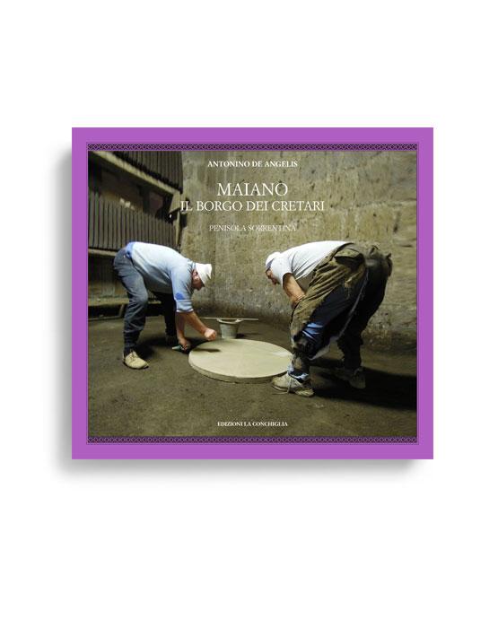 MAIANO - Il borgo dei cretari di Antonino De Angelis. Pagg. 186. Formato 24,50x23,50. Collana Haliotis. Edizioni La Conchiglia Capri.