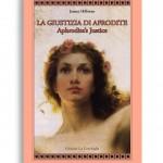 LA GIUSTIZIA DI AFRODITE / APHRODITE'S JUSTICE. Di JAMES HILLMAN. Tradotto e (annotato) da Silvia Ronchey. Pagine 81. Formato 21x13. NUOVA EDIZIONE. Collana Atyidae. Edizioni La Conchiglia Capri.