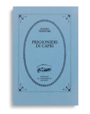 PRIGIONIERI DI CAPRI. Di FULVIO TESSITORE. Pagine 43. Formato 12x8. VOLUME ESAURITO. Collana Atys. Edizioni La Conchiglia Capri.