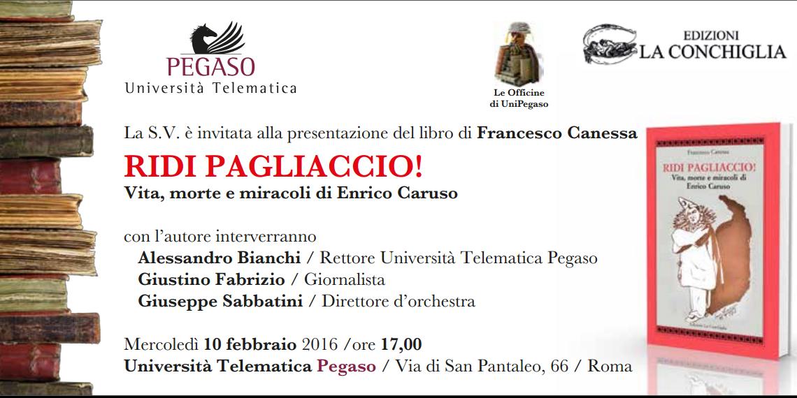 """Invito per la presentazione di """"Ridi Pagliaccio! - Vita, morte e miracoli di Enrico Caruso"""" a Roma, all'Università Telematica Pegaso"""
