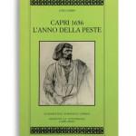 CAPRI 1656 - L'anno della peste. Di LUIGI LEMBO. Pagine 76. Formato 21x13. Collana I Quaderni dell'Almanacco. Edizioni La Conchiglia Capri.