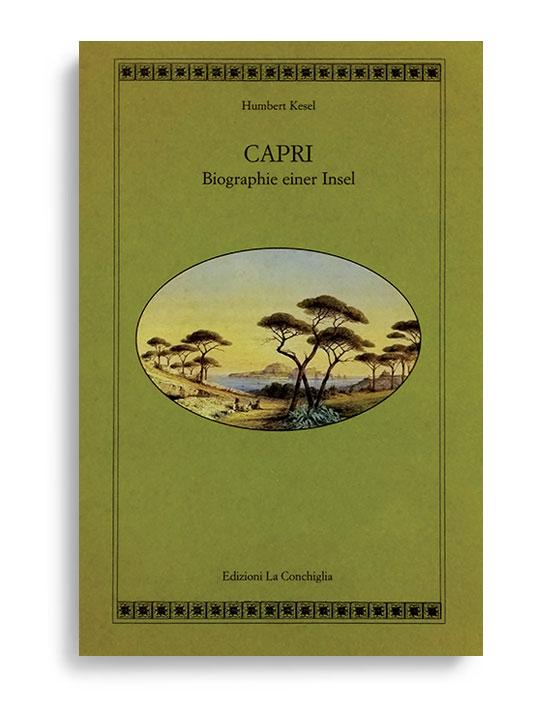 CAPRI. Biographie einer insel. Di HUMBERT KESEL. Testo in tedesco Pagine 317. Formato 21x13. Collana Atyidae. Edizioni La Conchiglia Capri.
