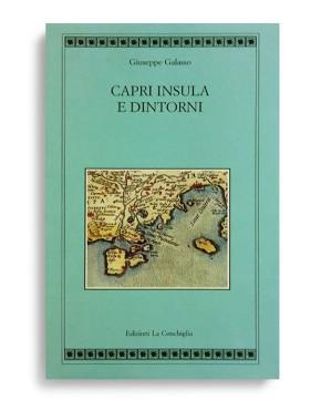 CAPRI INSULA E DINTORNI. Di GIUSEPPE GALASSO  Pagine 207. Formato 21x13. Collana Atyidae. Edizioni La Conchiglia Capri.