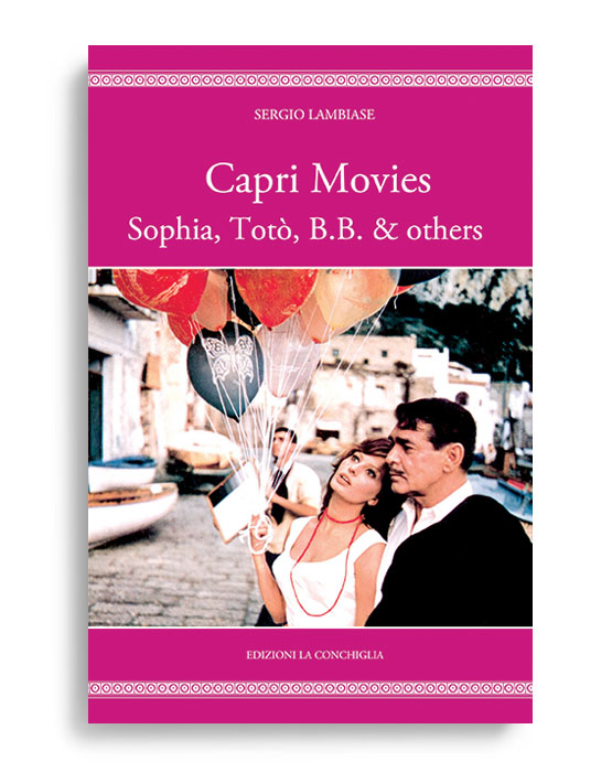 CAPRI MOVIES - Sophia, Totò, B. B. & others. By SERGIO LAMBIASE  Filmography edited by Germana Ayala.  Translated from italian by Jehanne Marchesi. Pages 179. Dimension 24,50x23,50 cm. Collana Haliotis. Edizioni La Conchiglia Capri.