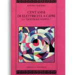 """CENT'ANNI DI ELETTRICITÀ A CAPRI. La """"Questione S.I.P.P.I.C."""". Di ANTONIO DESIDERIO. Pagine 141. Formato 21x13. Collana I Quaderni dell'Almanacco. Edizioni La Conchiglia Capri."""