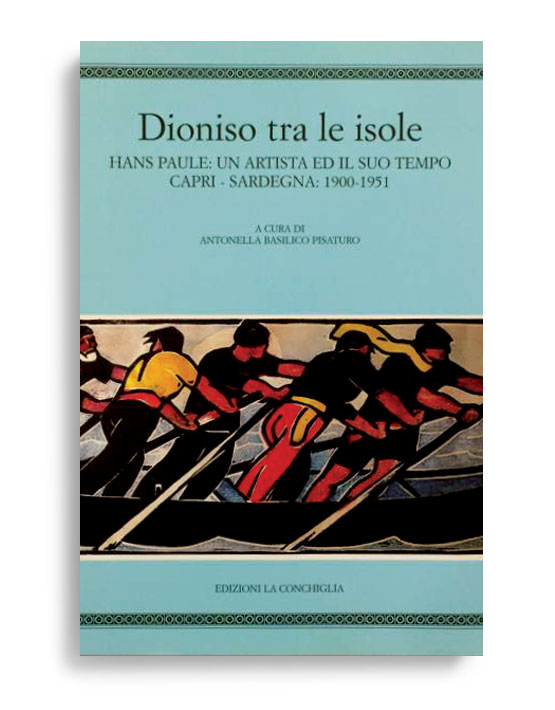 DIONISO TRA LE ISOLE. Hans Paule: un artista ed il suo tempo. Capri - Sardegna: 1900-1951. A  cura di ANTONELLA BASILICO PISATURO. Pagine 71. Formato 24x22. Collana Haliotis. Edizioni La Conchiglia Capri.