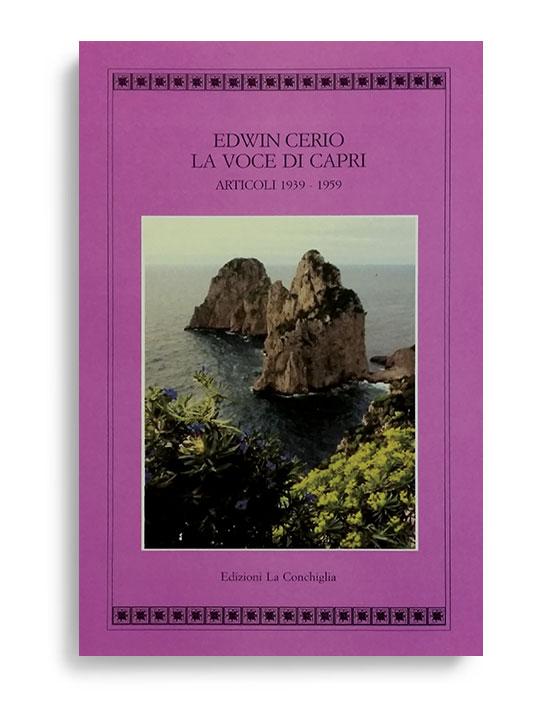 LA VOCE DI CAPRI. Articoli 1939 - 1959. Di EDWIN CERIO  Pagine 214. Formato 21x13. Collana Atyidae. Edizioni La Conchiglia Capri