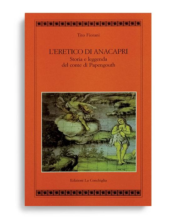 L'ERETICO DI ANACAPRI. Di TITO FIORANI Pagine 78. Formato 21x13. Collana Atyidae. Edizioni La Conchiglia Capri.