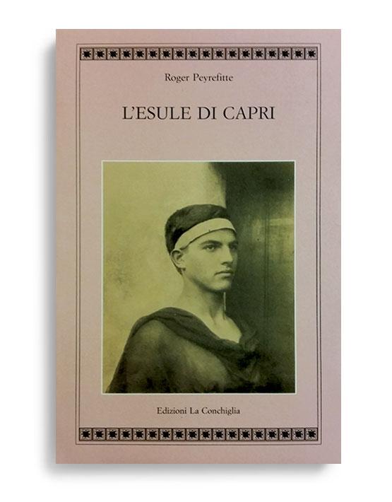 L'Esule di Capri di Roger Peyrefitte, Prefazione di Jean Cocteau, appendice iconografica. Pagine 387. Formato 21x13, collana Atyidae, Edizioni La Conchiglia