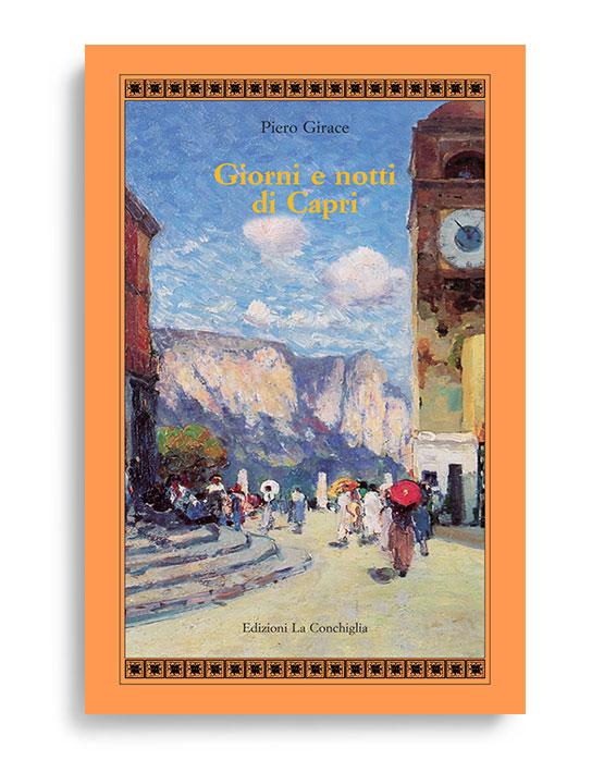 GIORNI E NOTTI DI CAPRI. Di Piero Girace. Pagine173. Formato 21x13. Collana Atyidae. Edizioni La Conchiglia Capri.