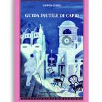 GUIDA INUTILE DI CAPRI. Di EDWIN CERIO. Nuova edizione. Pagine170. Formato 21x13. Collana Atyidae. Edizioni La Conchiglia Capri.