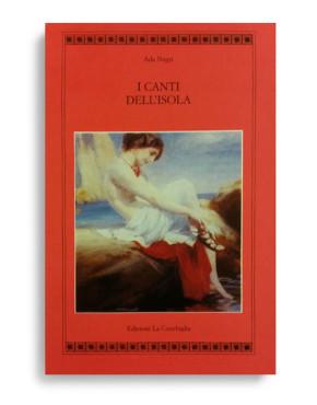 I CANTI DELL'ISOLA. Di ADA NEGRI. Pagine 120. Formato 21x13. Collana Atyidae. Edizioni La Conchiglia Capri.