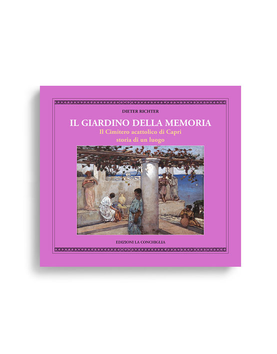 IL GIARDINO DELLA MEMORIA - Il cimitero acattolico di Capri, storia di un luogo. Di DIETER RICHTER. NUOVA EDIZIONE IN NUOVA COLLANA. Pagine 204 . Formato 18x20. Collana Astrea. Edizioni La Conchiglia Capri