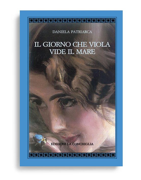 IL GIORNO CHE VIOLA VIDE IL MARE. Di DANIELA PATRIARCA. Pagine 216. Formato 21x13. Collana Atyidae. Edizioni La Conchiglia.