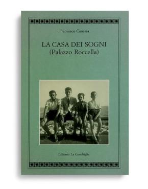 LA CASA DEI SOGNI (Palazzo Roccella). Di FRANCESCO CANESSA  Pagine 240. Formato 21x13. Collana Atyidae. Edizioni La Conchiglia Capri