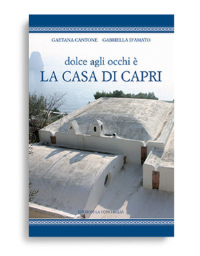 DOLCE AGLI OCCHI È LA CASA DI CAPRI. Di GAETANA CANTONE - GABRIELLA D'AMATO  Pagine 382. Formato 24x22. Collana Haliotis. Edizioni La Conchiglia Capri.