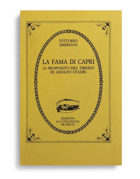 LA FAMA DI CAPRI. Di VITTORIO IMBRIANI. Pagine 31. Formato 12x8. VOLUME ESAURITO. Collana Atys. Edizioni La Conchiglia Capri.