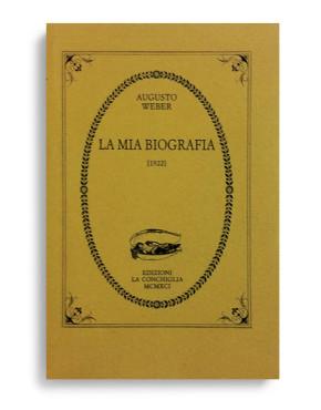 LA MIA BIOGRAFIA. Di AUGUSTO WEBER  Pagine 45. Formato 12x8. VOLUME ESAURITO. Collana Atys. Edizioni La Conchiglia Capri.