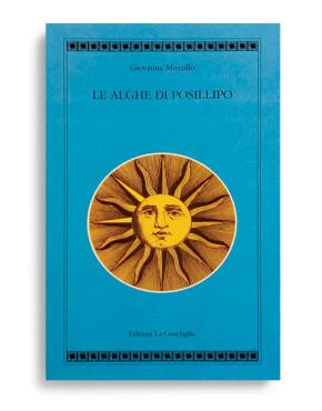LE ALGHE DI POSILLIPO. Di GIOVANNA MOZZILLO Pagine 128. Formato 21x13. Collana Atyidae. Edizioni La Conchiglia Capri