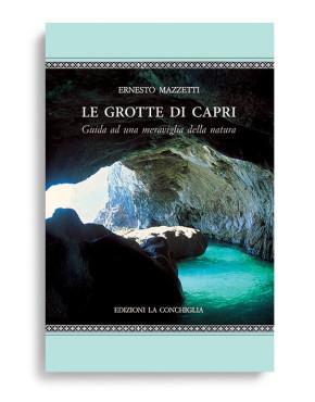 LE GROTTE DI CAPRI. Di ERNESTO MAZZETTI. Pagine 130. Formato 18X20. Collana Astrea. Edizioni La Conchiglia Capri.