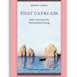 THAT CAPRI AIR - with a Foreward by Francis Brett Young. Di EDWIN CERIO. Pagine 201. Formato 21x13. Collana Atyidae. Edizioni La Conchiglia Capri.