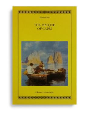 THE MASQUE OF CAPRI. Di EDWIN CERIO. Pagine 200. Formato 21x13. Testo in inglese. Collana Atyidae. Edizioni La Conchiglia Capri.
