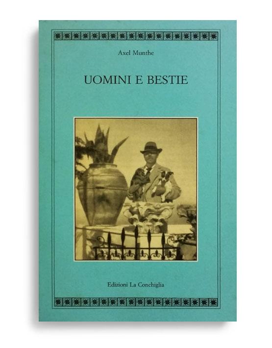 Uomini e bestie di Axel Munthe, Pagine 179. Formato 13x21, collana Atyidae, edizione del 2002