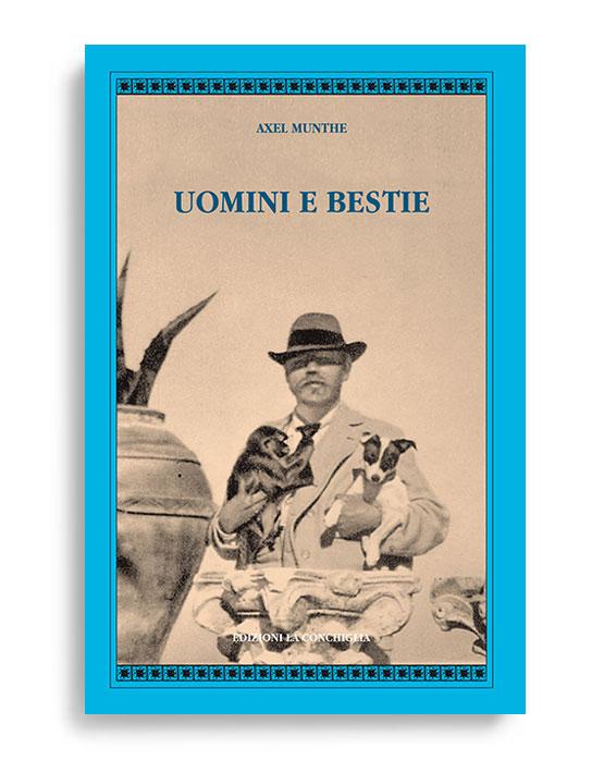 Uomini e bestie di Axel Munthe, Pagine 179. Formato 13x21, collana Atyidae