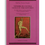VENERE IN CUCINA / VENUS IN THE KITCHEN. Il libro della cucina erotica / Love's Cookery Book. Di PILAFF BEY (NORMAN DOUGLAS)  Introduzione di / Introduction by Graham Greene  Pagine 325. Formato 21x13. Testo in italiano ed in inglese. Collana Atyidae. Edizioni La Conchiglia Capri.