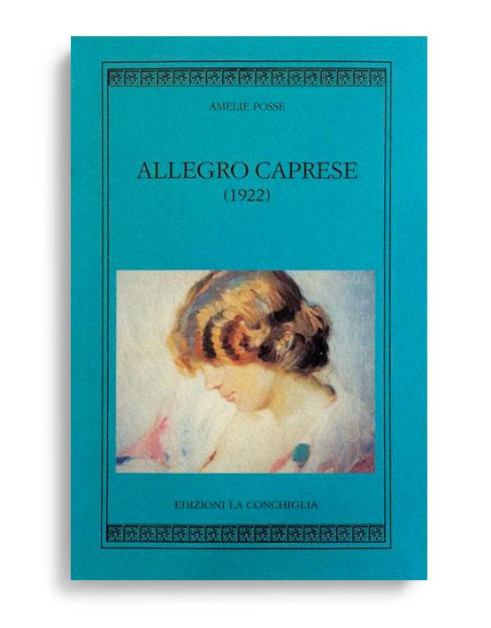 ALLEGRO CAPRESE (1922). Di AMELIE POSSE. Pagine 185. Formato 16x10. Collana Harpa. Edizioni La Conchiglia Capri.